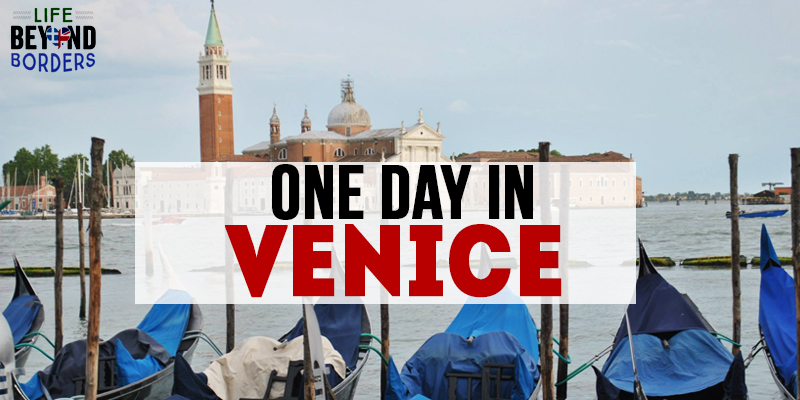 One day in Venice - Italy. Read what you can do in 24 hours in this city - LifeBeyondBorders