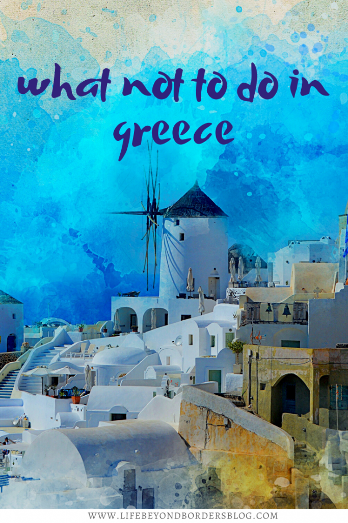 What not to do in Greece - tips and advice - LifeBeyondBorders